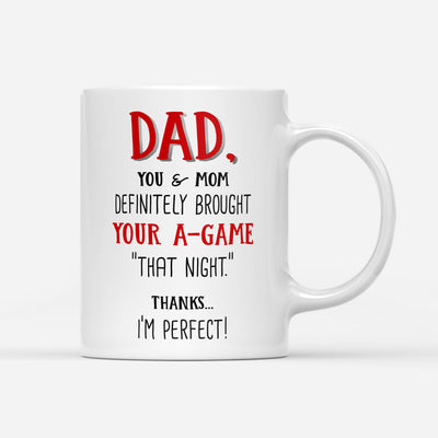 You And Mom Definitely Brought Your A-Game That Night Mug - Daddy Mugs