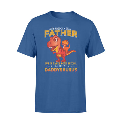 Any man can be father - to be a daddysaurus tshirt
