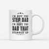 I'm Not The Step Dad I'm Just The Dad That Stepped Up Mug - Bonus Dad Mug