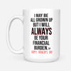 I Will Always Be Your Financial Burden Mug - Fathers Day Mug