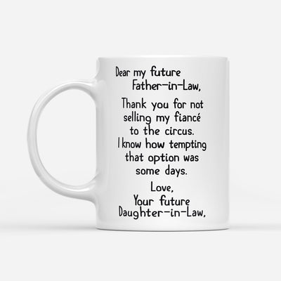 To Father-in-law From Daughter-in-law Thanks For Not Selling My Fiance To The Circus Mug Gift For Father In Law