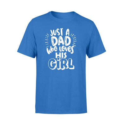 Just A  Dad Who Loves His Girl Shirt Gsge - Standard T-shirt