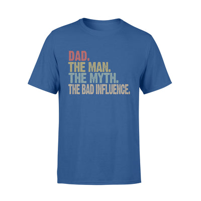 Dad - the man - the myth - the bad influence - gift for dad