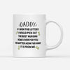 Daddy I Would Pick Out The Best Nursing Home Ever For You Mug - Daddy Mugs