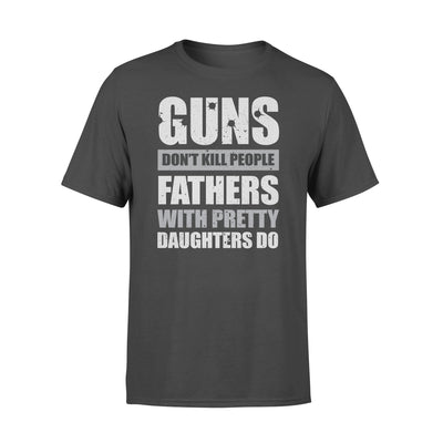 Gun Don't Kill People Fathers With Pretty Daughters Do Shirt - Dad Shirt