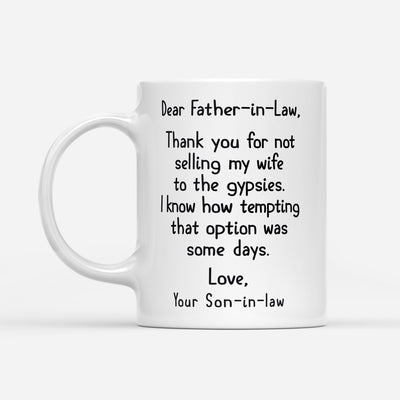 Thanks For Not Selling My Wife To The Gypsies Mug Gift For Father In Law