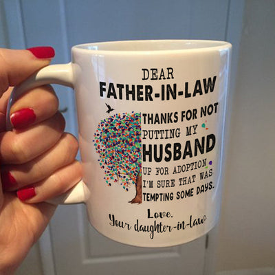 Dear Father-in-law Thanks For Not Putting My Husband Up Mug - Father In Law Mug