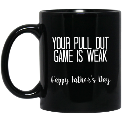 Your Pull Out Game Is Weak Mug Gift For Dad