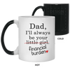 Dad I Will Always Be Your Financial Burden Mug Funny Gifts For Dad White Color Changing Mug