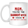 Mom You Are The Baddest Bitch I Know Mug Funny Gift For Mom