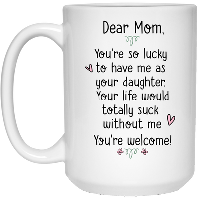 Gift For Mom From Daughter You're So Lucky To Have Me Mug