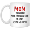 Being Your Child Is Enough Of A Gift Mug -  Gift For Mom