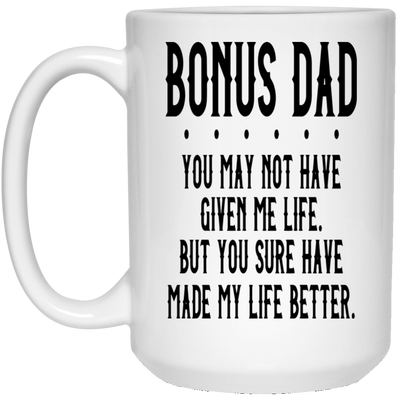 You Sure Have Made My Life Better Mug Gift For Bonus Dad