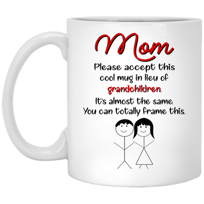 Mom Please Accept This Cool Mug In Lieu Of Grandchildren  Gift  For Grandma Gift For Grandpa
