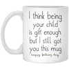 I Think Being Your Child Is Enough Mug Gift For Dad For Father's Day