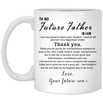 To My Future Father In Law I Am Very Proud To Marry Your Daughter White Mug Gift For Future Father In Law