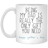 Being My Dad Is Really The Only Gift You Need Mug Gift For Dad
