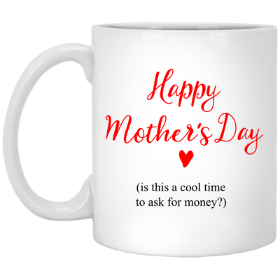 Happy Mother's Day Is This A Cool Time To Ask For Money Mug Gift For Mom