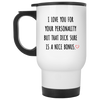I Love You For Your Personality Mug Valentine Gift For Him