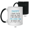 Daddy I Know You've Loved Me Since I Was Born Mug Gift For Dad