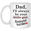 Dad I'll Always Be Your Financial Burden White Mug Gift For Dad
