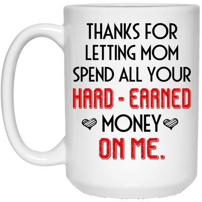 Thank You For Letting Mom Spend Money On Me Daddy Mugs