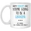 You're Going To Be A Grandpa Just Kidding Gift For Dad Mug