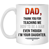 Dad Thank You For Teaching Me Gifts For Dad White Mug