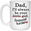 Dad - i'll always be your financial burden gifts for dad gift for father coffee mug stepdad