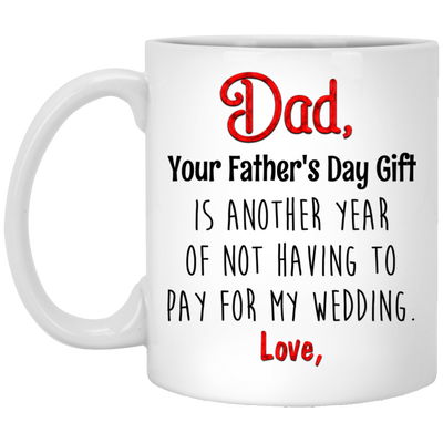 Another Year Not Pay For My Wedding Mug Gift For Dads