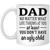 At Least You Don't Have Ugly Child Mug Gift For Dad