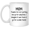 Thanks For Not Putting Me For Adoption Mug - Gift For Mom
