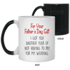 Fathers Day I Got You Another Year Of Not Having To Pay For My Wedding Mug Gifts For Dad Color ChangingMug