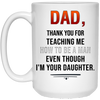 Dad Thank For Teaching Me How To Be A Man White Mug Gift For Dad