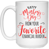 Happy Mother's Day From Your Favorite Financial Burden Mug - Gift For Mom