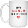 "Happy Valentine's Day Give Me The ""D"" Tonight Mug Gift For Him"