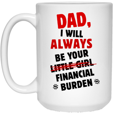 Dad I Will Always Be Your Financial Burden Mug Gifts For Dad