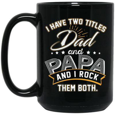 I Have Two Titles Dad And Papa  I Rock Them Both Grandpa Mug Gift For Grandpa