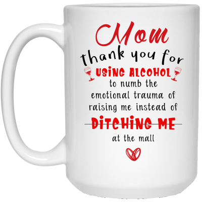 MOM, THANK YOU FOR USING ALCOHOL- FAMTH