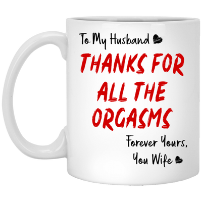 To My Husband Thanks For All The Orgasms Mug