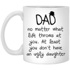No Matter What Life Throws At You Mug Gifts For Dad From Daughter