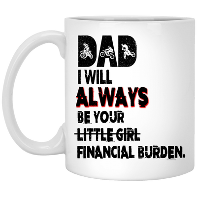 Dad Will Always Be Your Little Girl Financial Burden Funny Mug