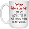 Fathers Day I Got You Another Year Of Not Having To Pay For My Wedding Mug Gifts For Dad White Mug