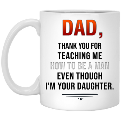 Daughter To Dad - Thank For Teaching Me How To Be A Man - Fathers Day Mugs