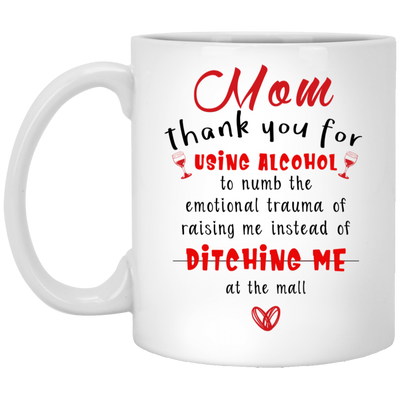 Mom Thank You For Using Alcohol To Numb The Emotional Trauma Mug Gift For Mom