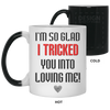 I Tricked You Into Loving Me Mug Gift For Husband