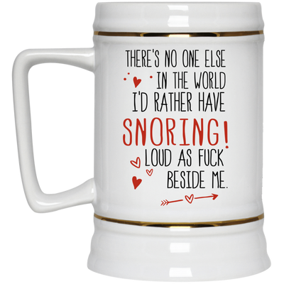 No One Else In The World I'd Rather Have Snoring - Gift For Husband