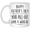 Your Pull Out Game Is Weak Af Funny Father's Day Mug Gift For Husband