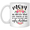 No Matter What Life Throws At You At Least You Don't Have Ugly Children Mug - Gift For Mom