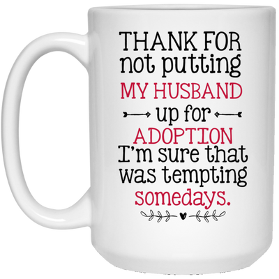 THANK FOR NOT PUTTING MY HUSBAND UP FOR ADOPTION